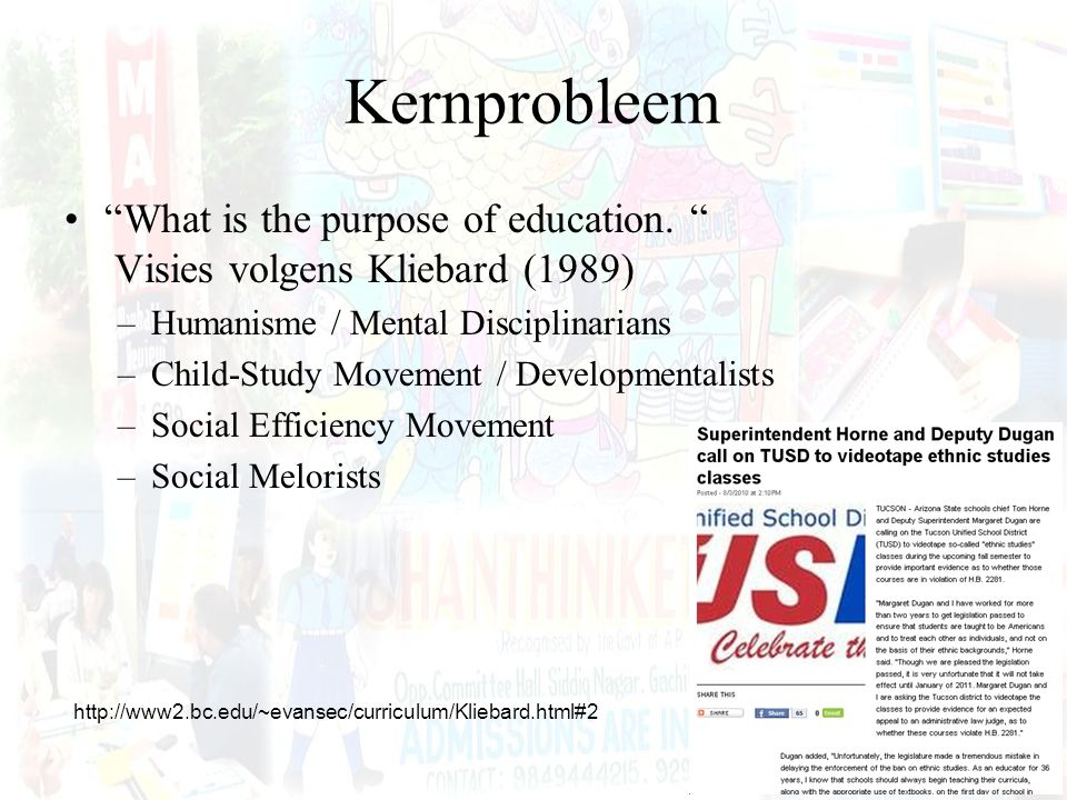 "Kernprobleem ""What is the purpose of education. "" Visies volgens Kliebard (1989) –Humanisme / Mental Disciplinarians –Child-Study Movement / Developme"