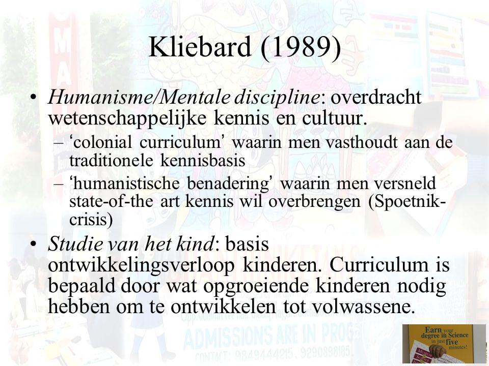 Kliebard (1989) Humanisme/Mentale discipline: overdracht wetenschappelijke kennis en cultuur. –'colonial curriculum' waarin men vasthoudt aan de tradi