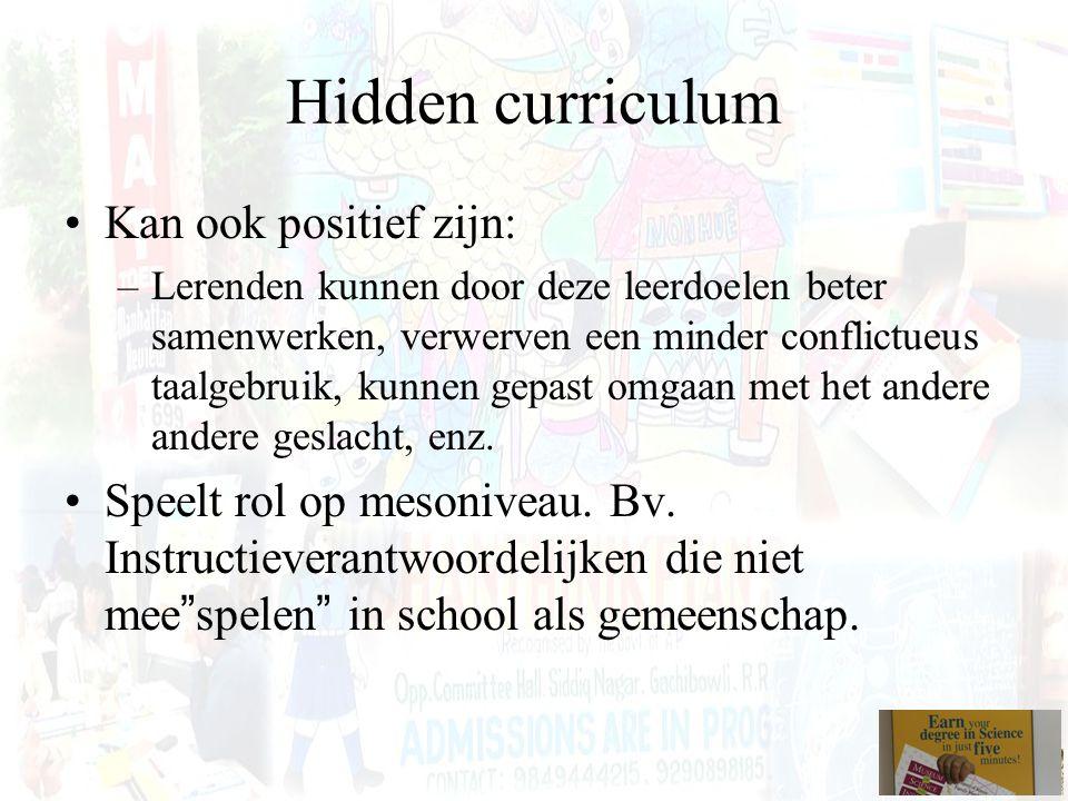 Hidden curriculum Kan ook positief zijn: –Lerenden kunnen door deze leerdoelen beter samenwerken, verwerven een minder conflictueus taalgebruik, kunne