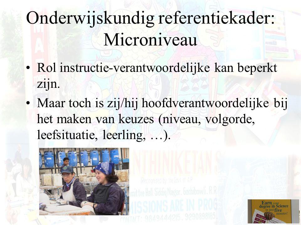 Onderwijskundig referentiekader: Microniveau Rol instructie-verantwoordelijke kan beperkt zijn. Maar toch is zij/hij hoofdverantwoordelijke bij het ma