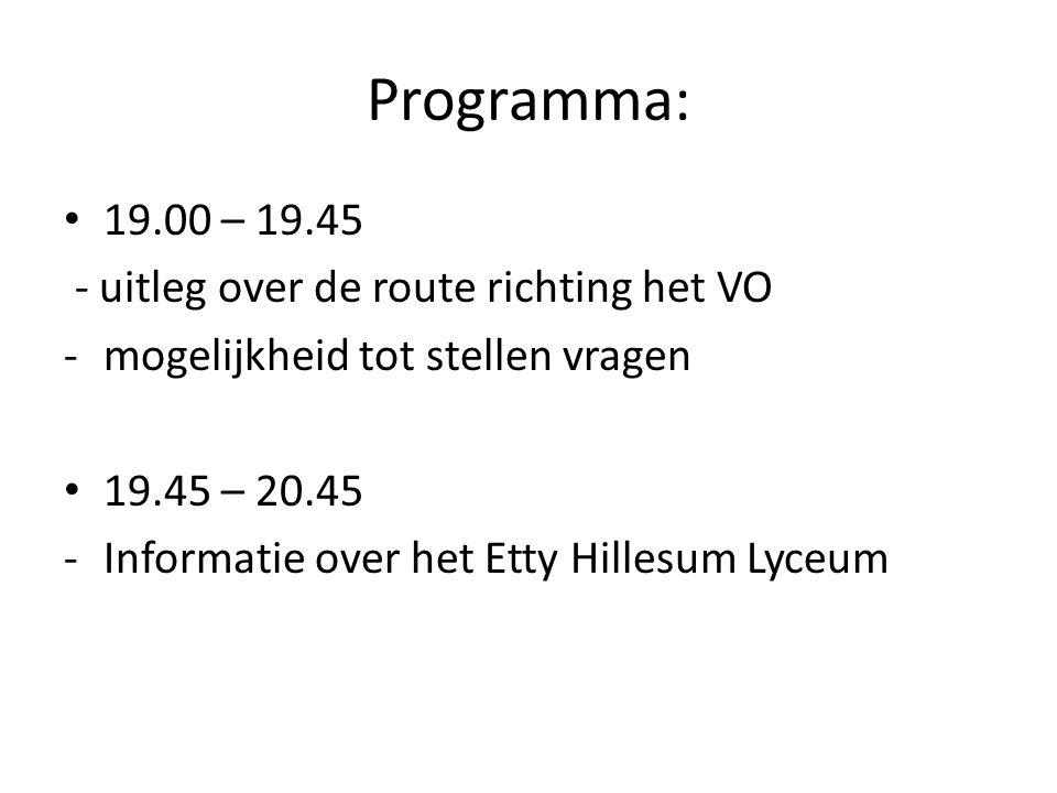 Programma: 19.00 – 19.45 - uitleg over de route richting het VO -mogelijkheid tot stellen vragen 19.45 – 20.45 -Informatie over het Etty Hillesum Lyceum