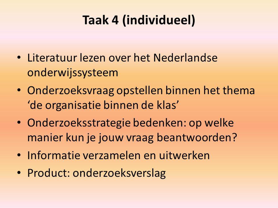 Taak 4 (individueel) Literatuur lezen over het Nederlandse onderwijssysteem Onderzoeksvraag opstellen binnen het thema 'de organisatie binnen de klas'