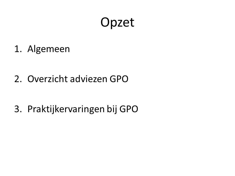 Opzet 1.Algemeen 2.Overzicht adviezen GPO 3.Praktijkervaringen bij GPO