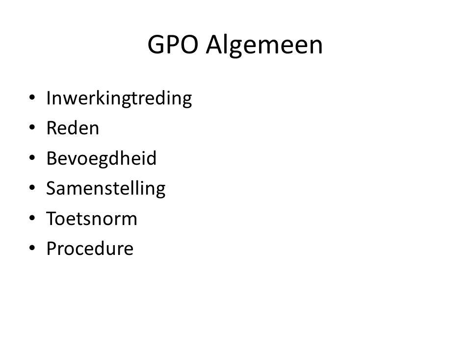 GPO Algemeen Inwerkingtreding Reden Bevoegdheid Samenstelling Toetsnorm Procedure