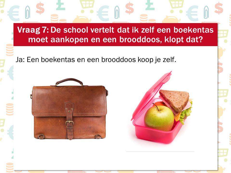 Ja: Een boekentas en een brooddoos koop je zelf.