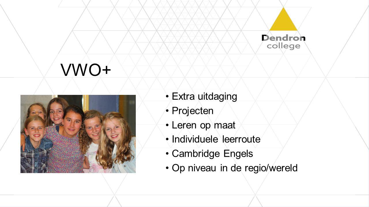 VWO+ Extra uitdaging Projecten Leren op maat Individuele leerroute Cambridge Engels Op niveau in de regio/wereld