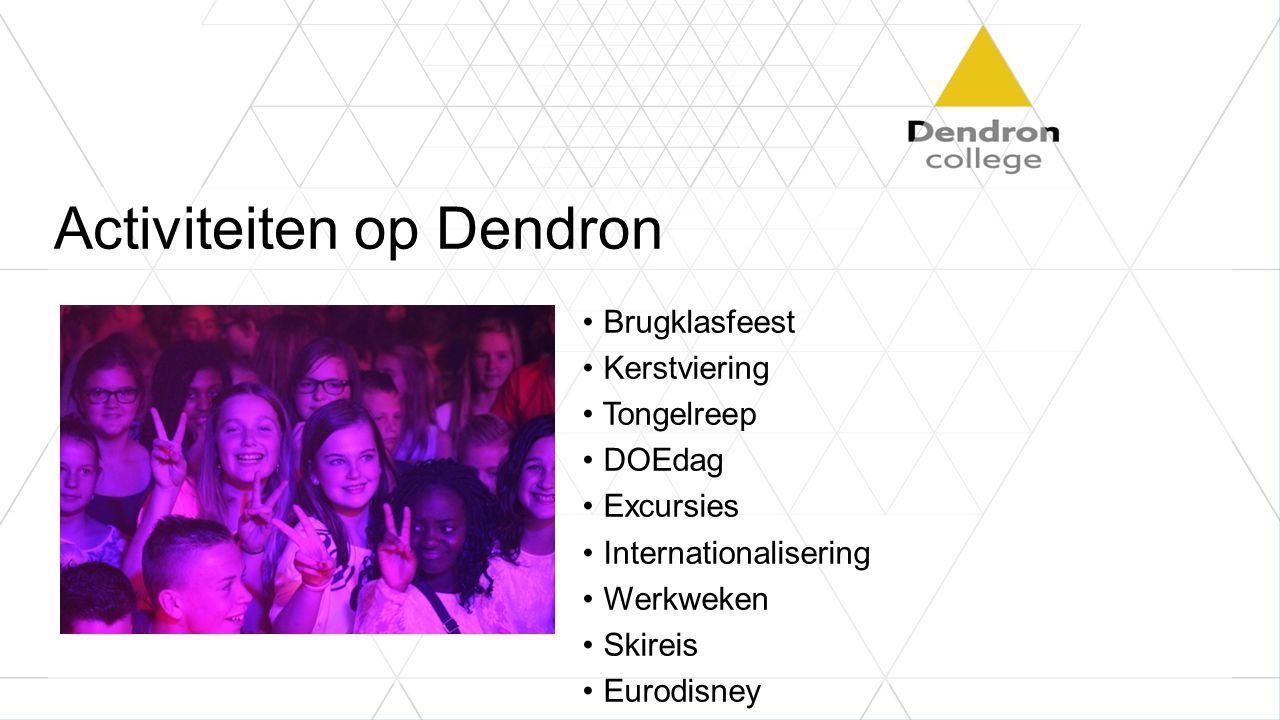 Activiteiten op Dendron Brugklasfeest Kerstviering Tongelreep DOEdag Excursies Internationalisering Werkweken Skireis Eurodisney