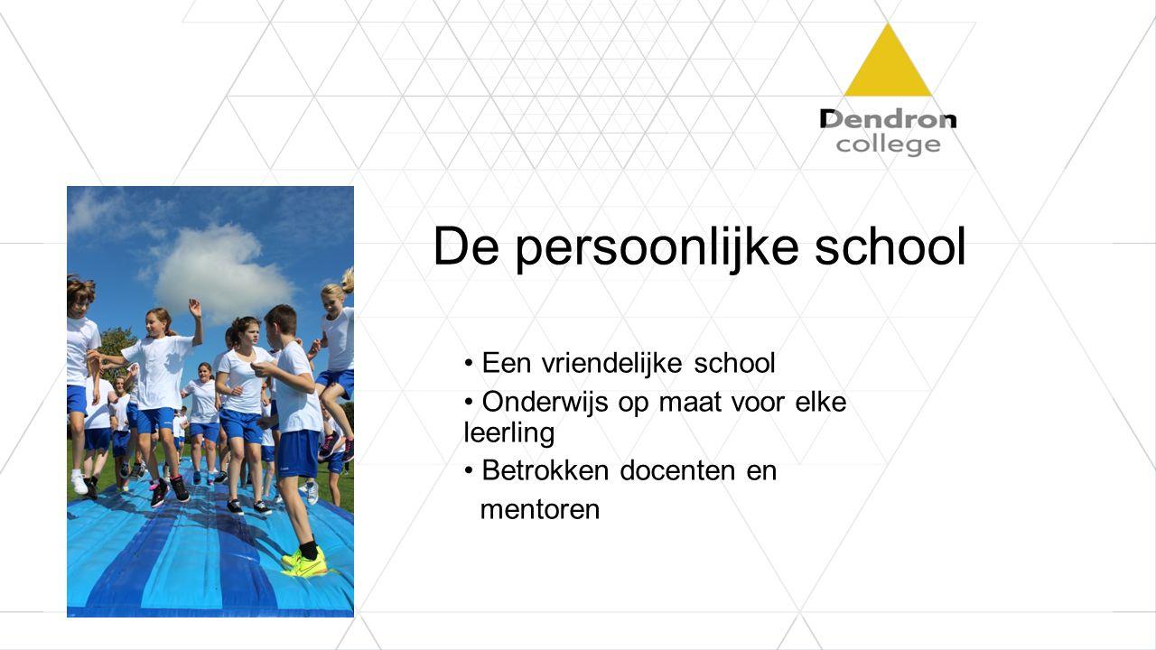 De persoonlijke school Een vriendelijke school Onderwijs op maat voor elke leerling Betrokken docenten en mentoren