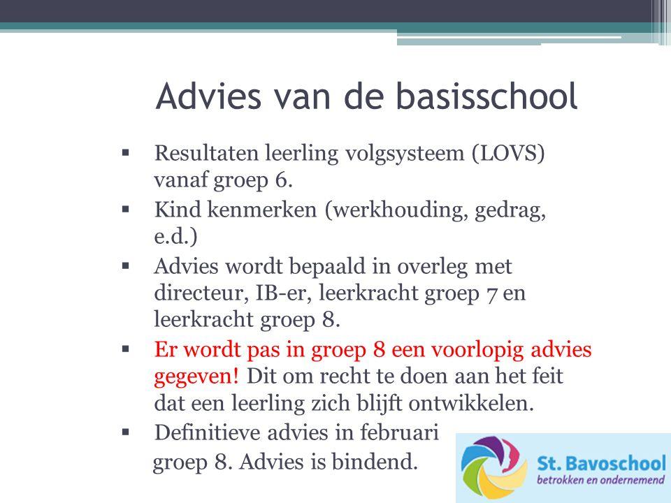 Advies van de basisschool  Resultaten leerling volgsysteem (LOVS) vanaf groep 6.