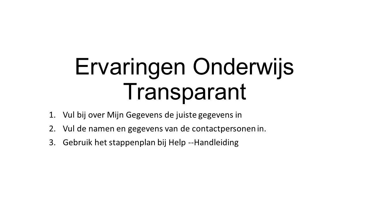 Ervaringen Onderwijs Transparant 1.Vul bij over Mijn Gegevens de juiste gegevens in 2.Vul de namen en gegevens van de contactpersonen in.