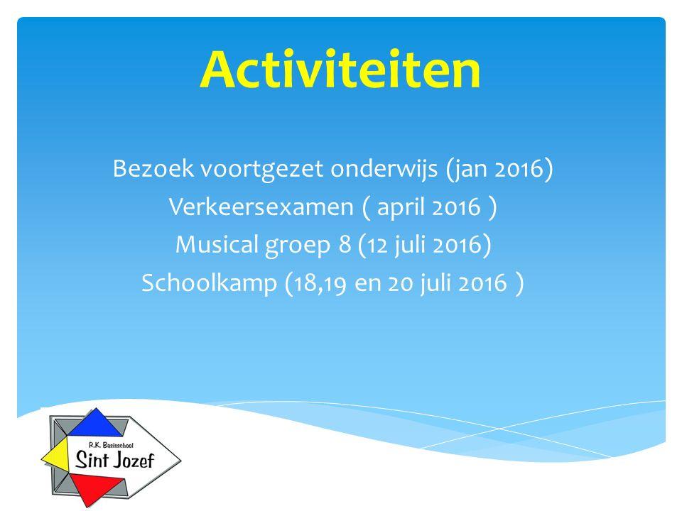 Activiteiten Bezoek voortgezet onderwijs (jan 2016) Verkeersexamen ( april 2016 ) Musical groep 8 (12 juli 2016) Schoolkamp (18,19 en 20 juli 2016 )