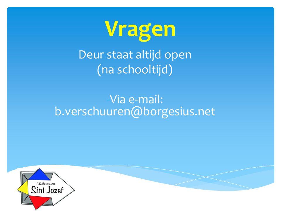 Vragen Deur staat altijd open (na schooltijd) -Via e-mail: b.verschuuren@borgesius.net