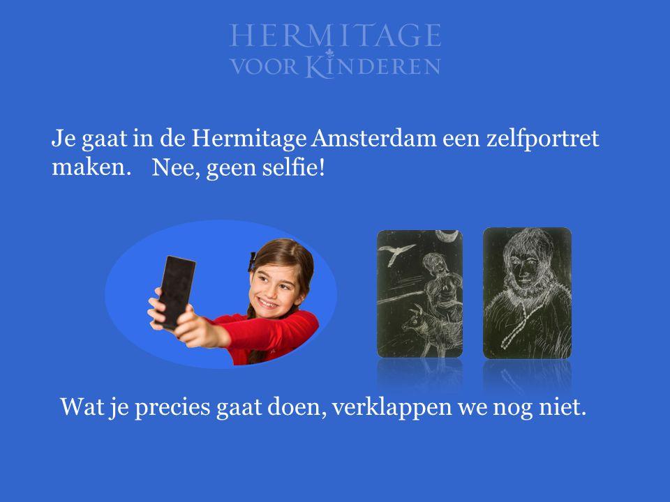 Je gaat in de Hermitage Amsterdam een zelfportret maken. Nee, geen selfie! Wat je precies gaat doen, verklappen we nog niet.