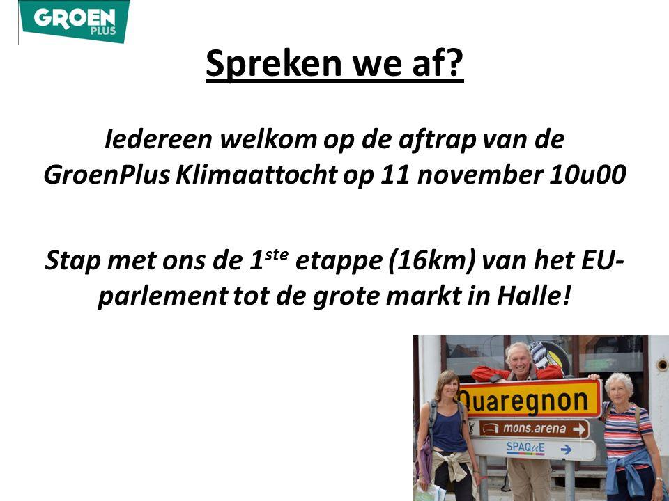 Spreken we af? Iedereen welkom op de aftrap van de GroenPlus Klimaattocht op 11 november 10u00 Stap met ons de 1 ste etappe (16km) van het EU- parleme
