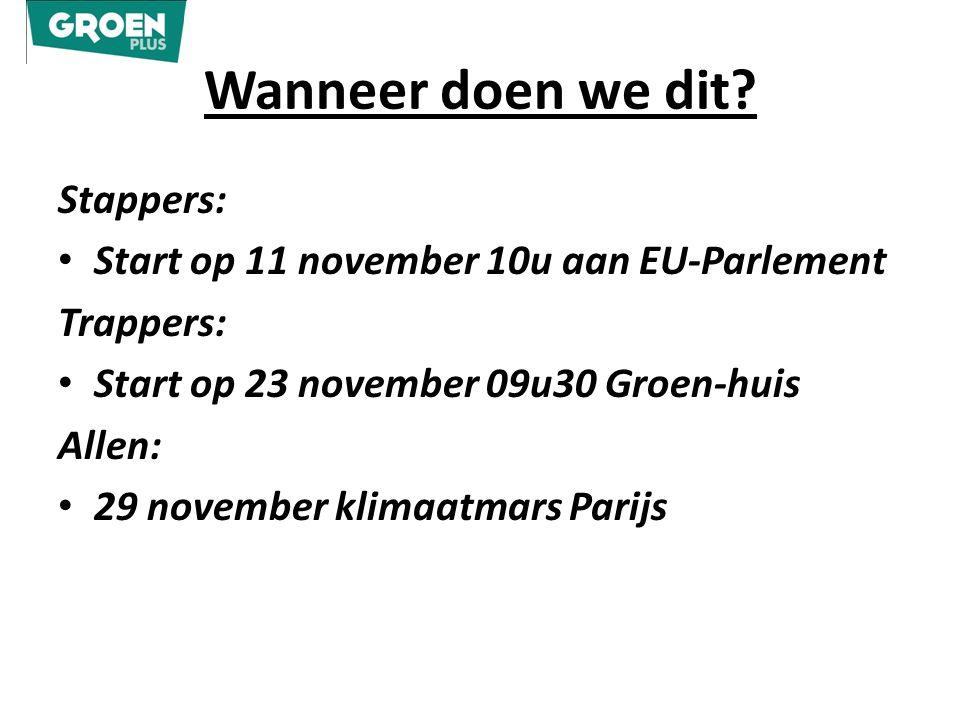 Wanneer doen we dit? Stappers: Start op 11 november 10u aan EU-Parlement Trappers: Start op 23 november 09u30 Groen-huis Allen: 29 november klimaatmar