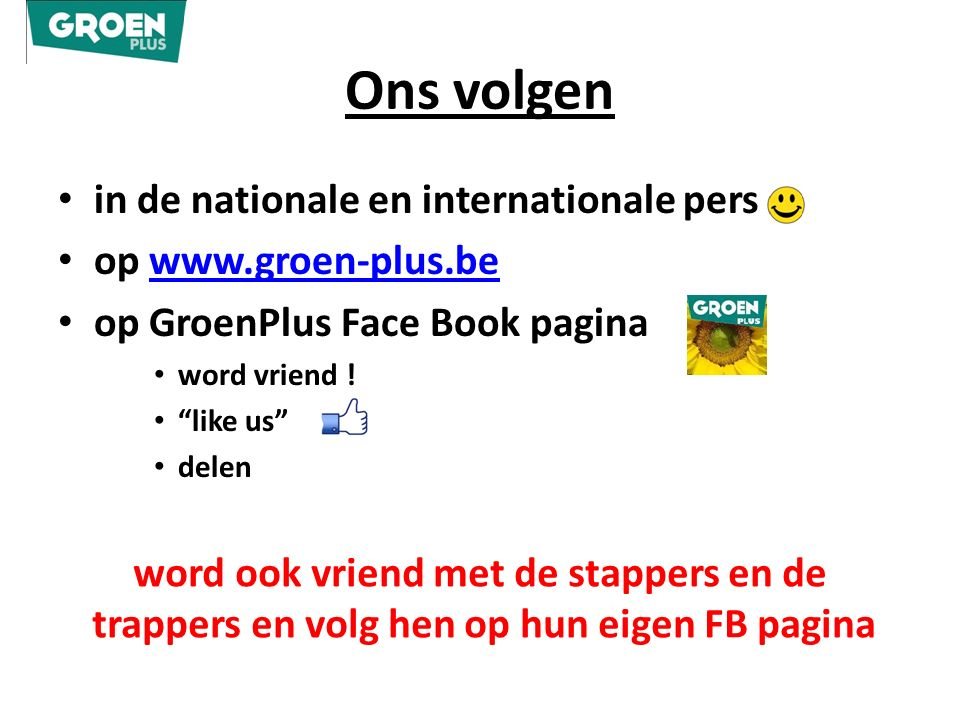 Ons volgen in de nationale en internationale pers op www.groen-plus.bewww.groen-plus.be op GroenPlus Face Book pagina word vriend .