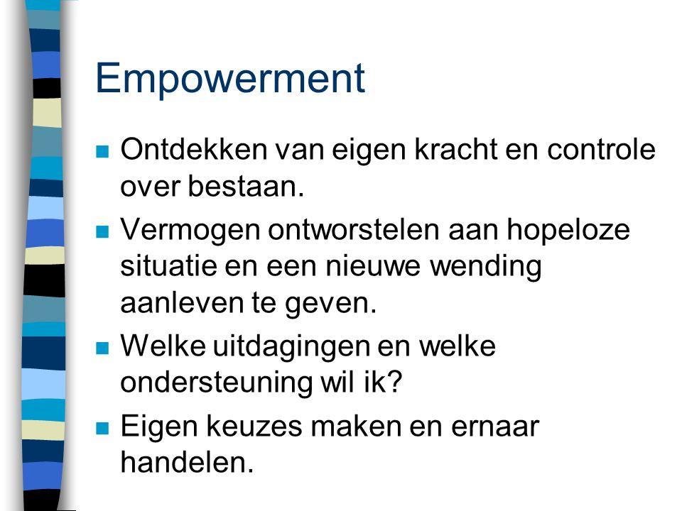 Empowerment n Ontdekken van eigen kracht en controle over bestaan.