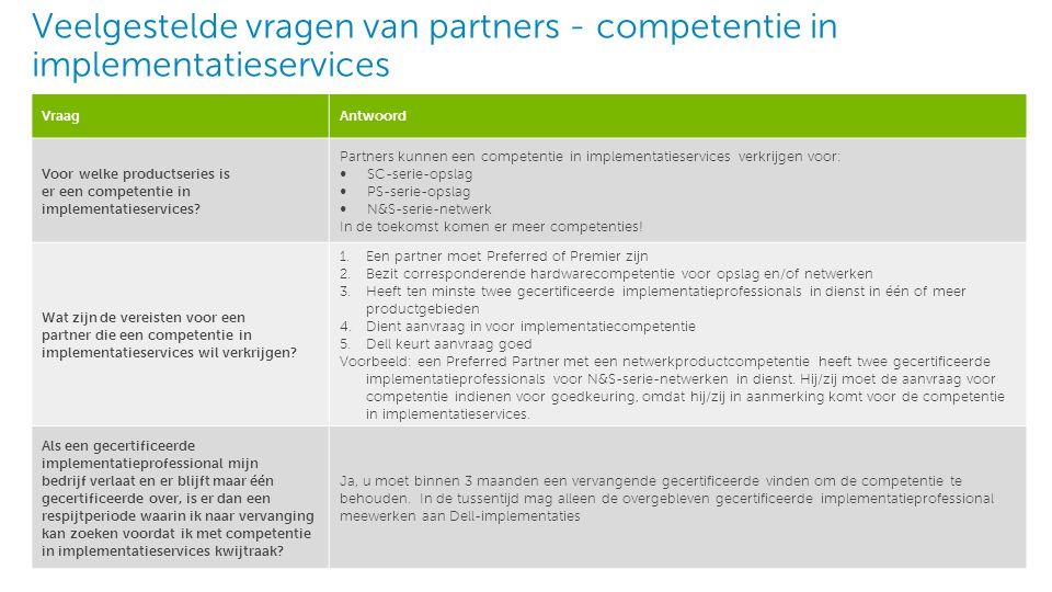 1 Dell - Intern gebruik - Vertrouwelijk Veelgestelde vragen van partners - competentie in implementatieservices VraagAntwoord Voor welke productseries is er een competentie in implementatieservices.