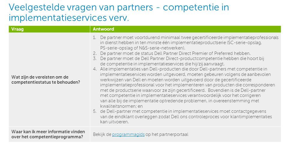 3 Dell - Intern gebruik - Vertrouwelijk VraagAntwoord Waar kan ik meer informatie vinden over de certificering, trainingen en examens voor implementatieservices.