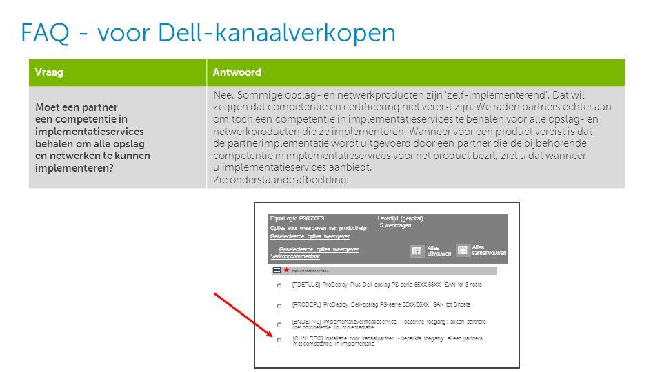 4 Dell - Intern gebruik - Vertrouwelijk FAQ - voor Dell-kanaalverkopen VraagAntwoord Moet een partner een competentie in implementatieservices behalen om alle opslag en netwerken te kunnen implementeren.
