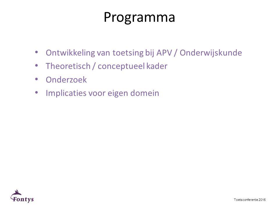 Programma Toetsconferentie 2015 Ontwikkeling van toetsing bij APV / Onderwijskunde Theoretisch / conceptueel kader Onderzoek Implicaties voor eigen domein