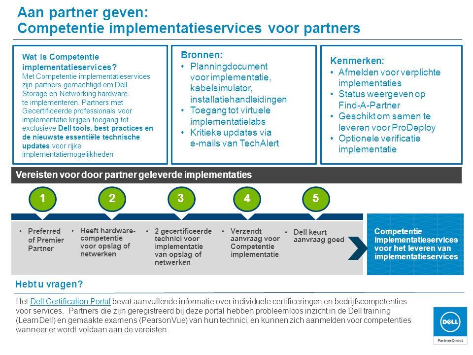 Aan partner geven: Competentie implementatieservices voor partners Hebt u vragen? Het Dell Certification Portal bevat aanvullende informatie over indi