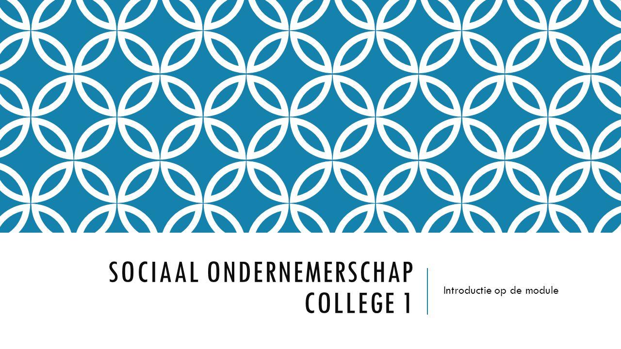 SOCIAAL ONDERNEMERSCHAP COLLEGE 1 Introductie op de module