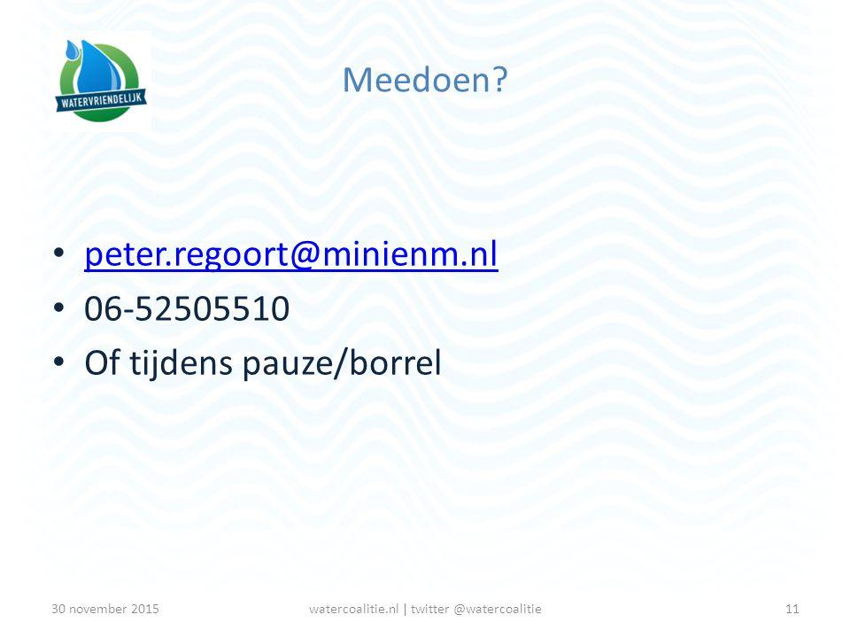 Meedoen? peter.regoort@minienm.nl 06-52505510 Of tijdens pauze/borrel 11watercoalitie.nl | twitter @watercoalitie30 november 2015