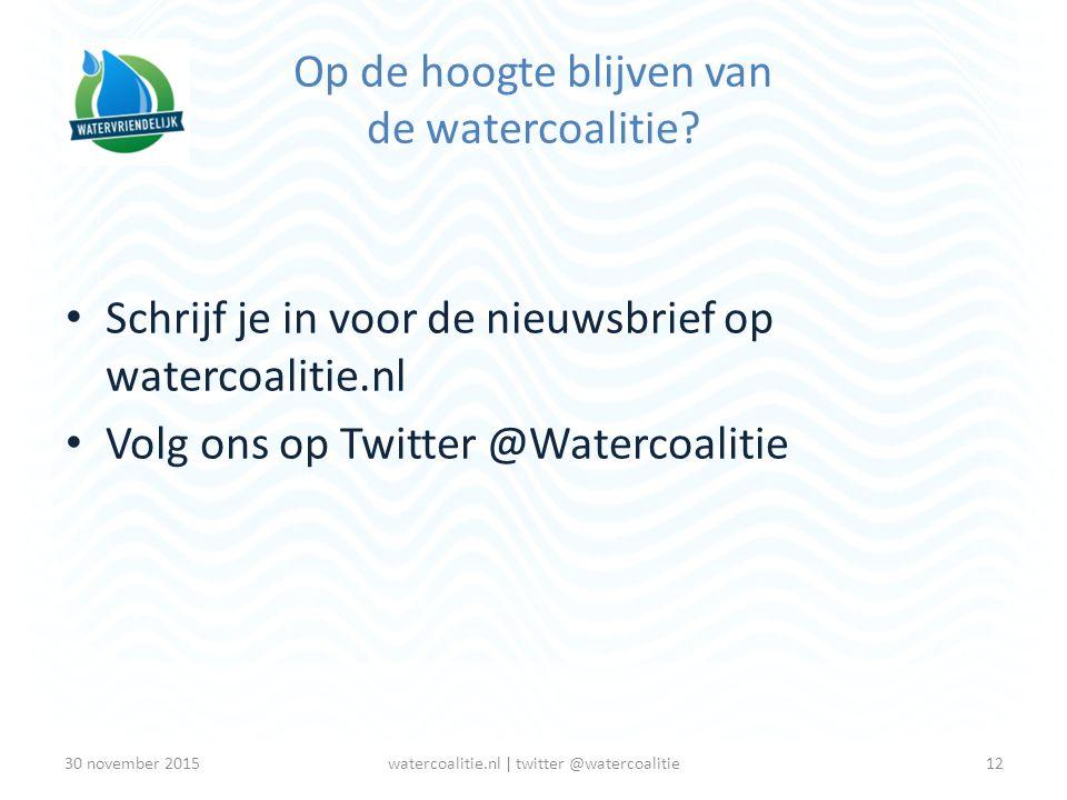 Op de hoogte blijven van de watercoalitie? Schrijf je in voor de nieuwsbrief op watercoalitie.nl Volg ons op Twitter @Watercoalitie 12watercoalitie.nl