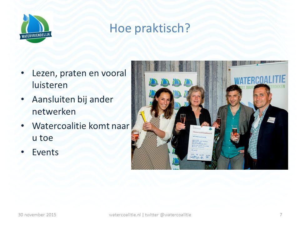 Hoe praktisch? Lezen, praten en vooral luisteren Aansluiten bij ander netwerken Watercoalitie komt naar u toe Events 7watercoalitie.nl | twitter @wate