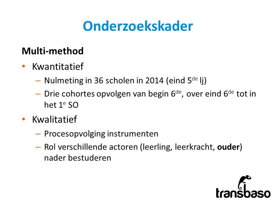 Onderzoekskader Multi-method Kwantitatief – Nulmeting in 36 scholen in 2014 (eind 5 de lj) – Drie cohortes opvolgen van begin 6 de, over eind 6 de tot
