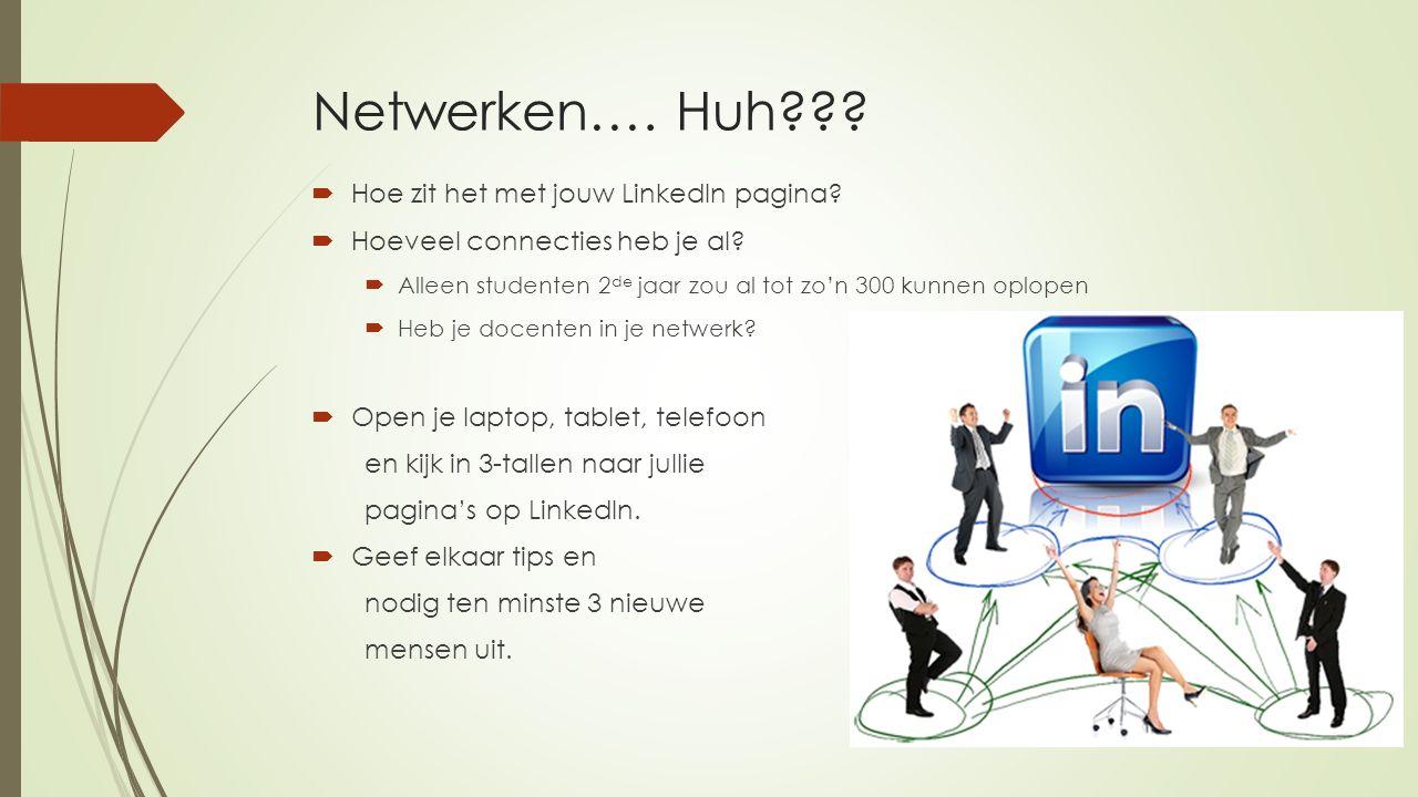 Netwerken…. Huh???  Hoe zit het met jouw LinkedIn pagina?  Hoeveel connecties heb je al?  Alleen studenten 2 de jaar zou al tot zo'n 300 kunnen opl