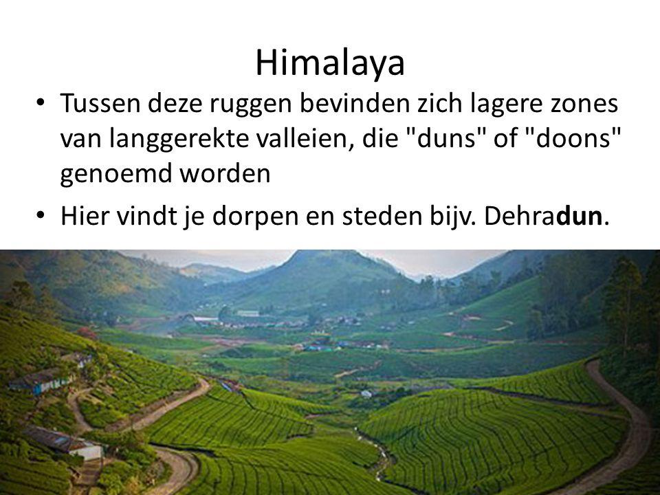 Himalaya Tussen deze ruggen bevinden zich lagere zones van langgerekte valleien, die duns of doons genoemd worden Hier vindt je dorpen en steden bijv.