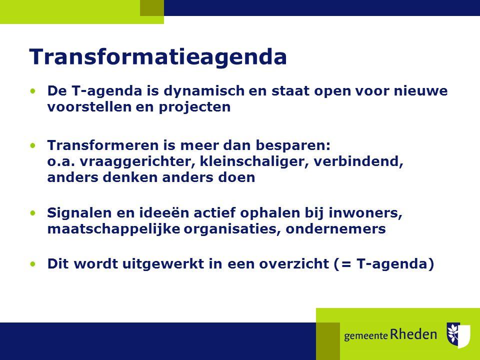 Transformatieagenda De T-agenda is dynamisch en staat open voor nieuwe voorstellen en projecten Transformeren is meer dan besparen: o.a.