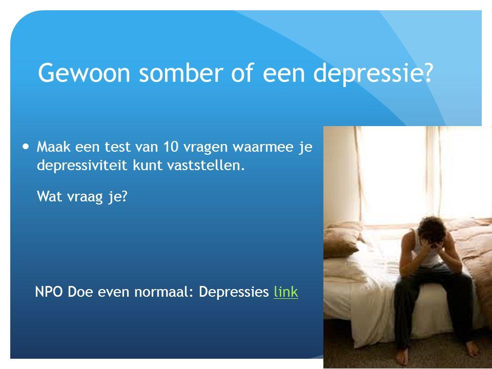 Gewoon somber of een depressie? Maak een test van 10 vragen waarmee je depressiviteit kunt vaststellen. Wat vraag je? NPO Doe even normaal: Depressies