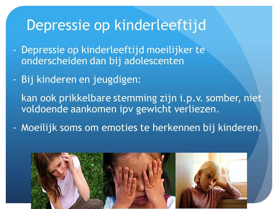 Depressie op kinderleeftijd -Depressie op kinderleeftijd moeilijker te onderscheiden dan bij adolescenten -Bij kinderen en jeugdigen: kan ook prikkelb