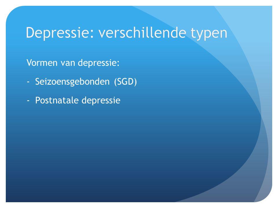 Vormen van depressie: -Seizoensgebonden (SGD) -Postnatale depressie