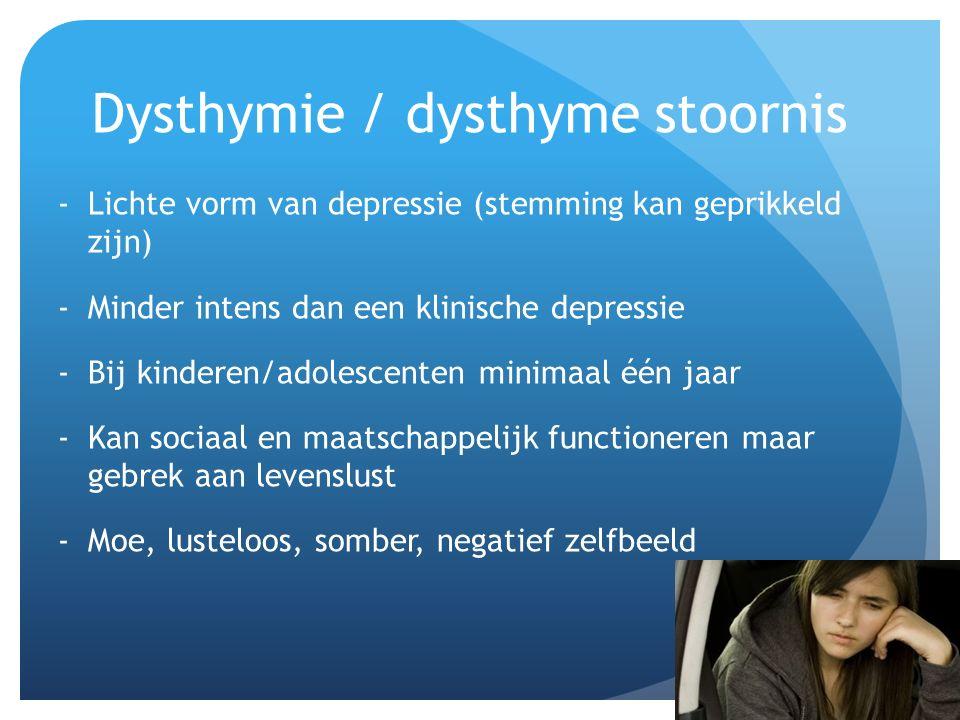 Dysthymie / dysthyme stoornis -Lichte vorm van depressie (stemming kan geprikkeld zijn) -Minder intens dan een klinische depressie -Bij kinderen/adole
