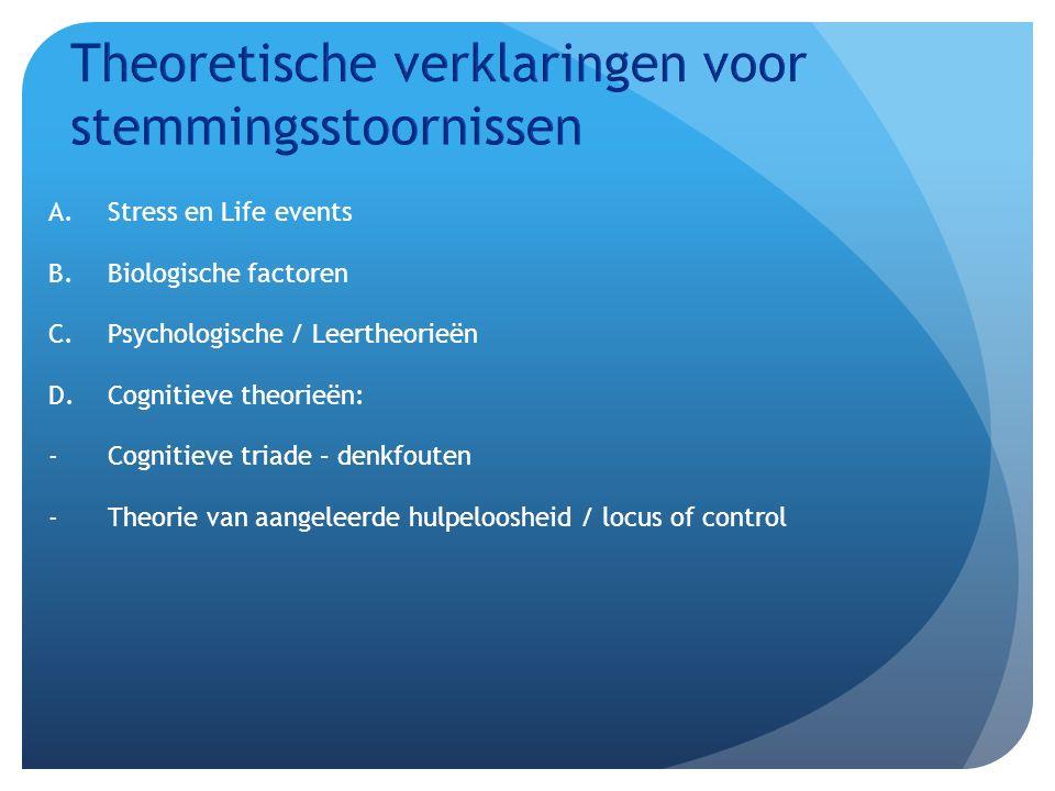 A.Stress en Life events B.Biologische factoren C.Psychologische / Leertheorieën D.Cognitieve theorieën: -Cognitieve triade – denkfouten -Theorie van a
