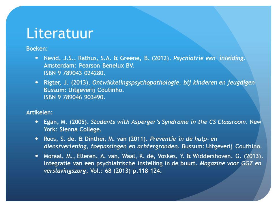 Literatuur Boeken: Nevid, J.S., Rathus, S.A. & Greene, B. (2012). Psychiatrie een inleiding. Amsterdam: Pearson Benelux BV. ISBN 9 789043 024280. Rigt