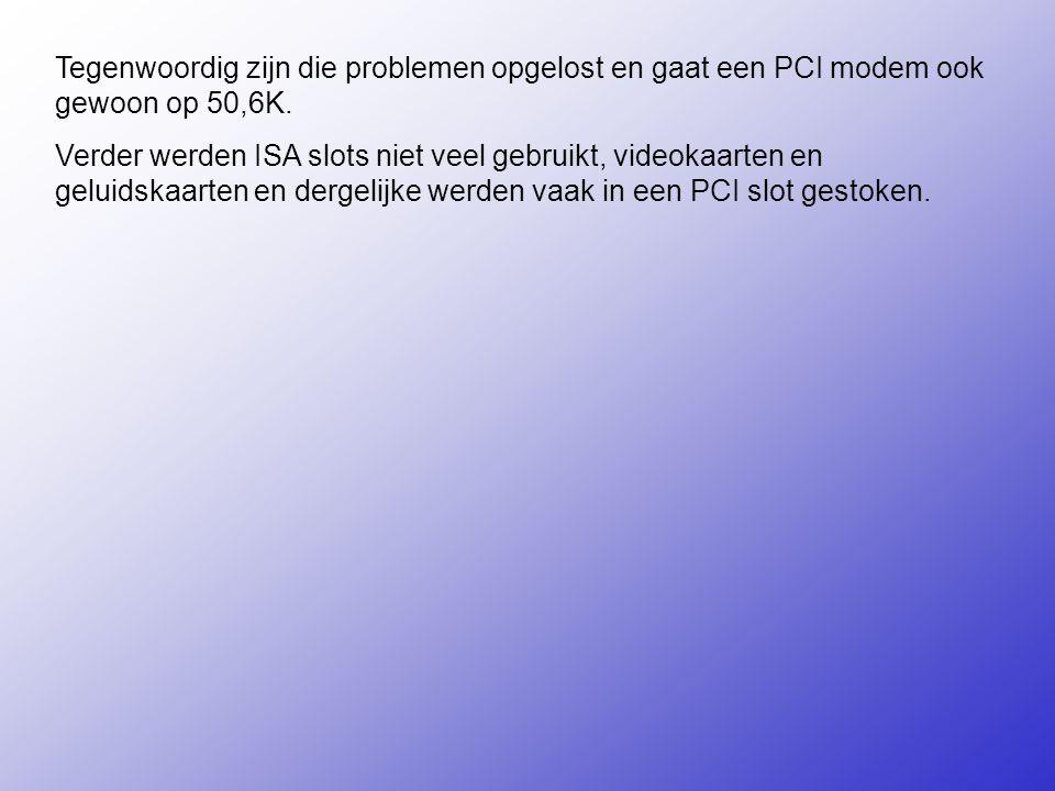 Tegenwoordig zijn die problemen opgelost en gaat een PCI modem ook gewoon op 50,6K.