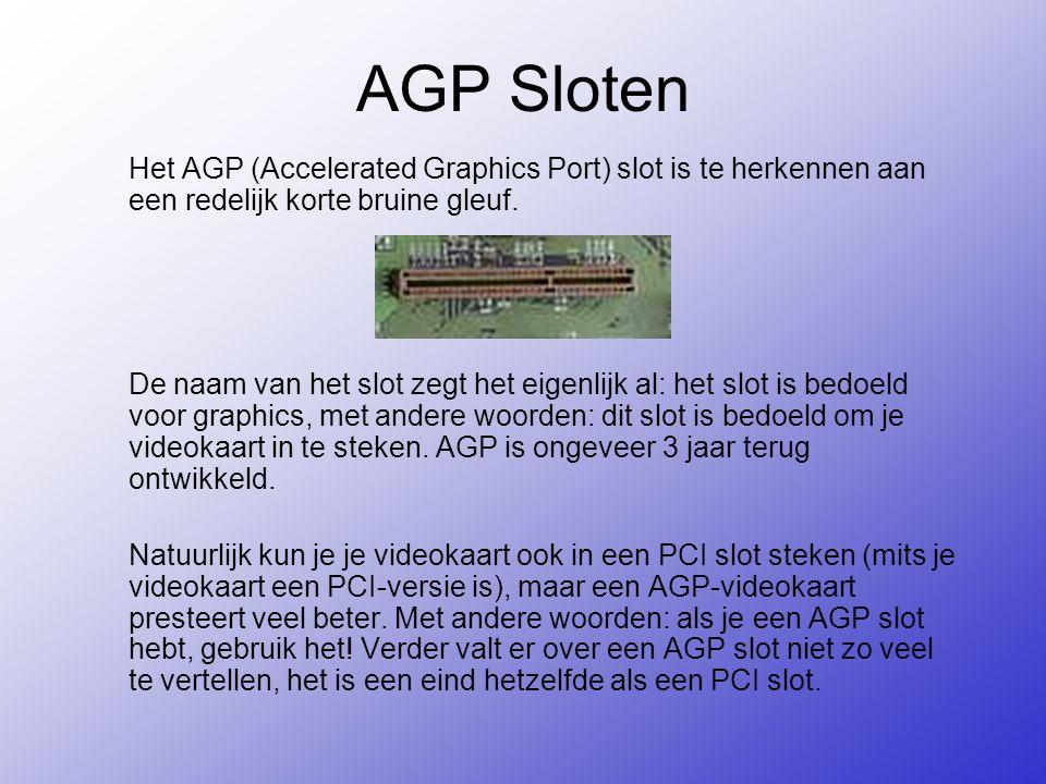 AGP Sloten Het AGP (Accelerated Graphics Port) slot is te herkennen aan een redelijk korte bruine gleuf.