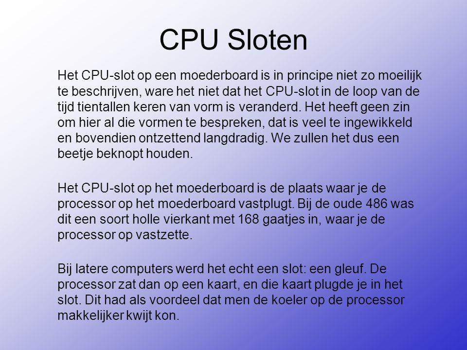 CPU Sloten Het CPU-slot op een moederboard is in principe niet zo moeilijk te beschrijven, ware het niet dat het CPU-slot in de loop van de tijd tientallen keren van vorm is veranderd.