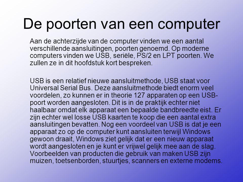 De poorten van een computer Aan de achterzijde van de computer vinden we een aantal verschillende aansluitingen, poorten genoemd.