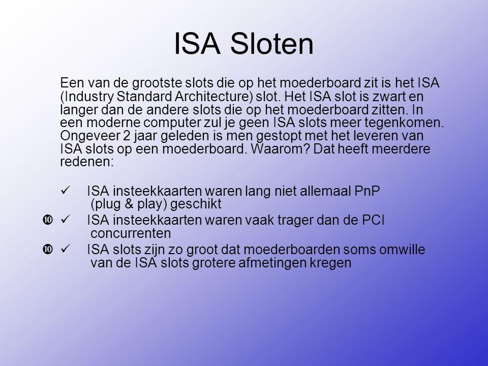ISA Sloten Een van de grootste slots die op het moederboard zit is het ISA (Industry Standard Architecture) slot.