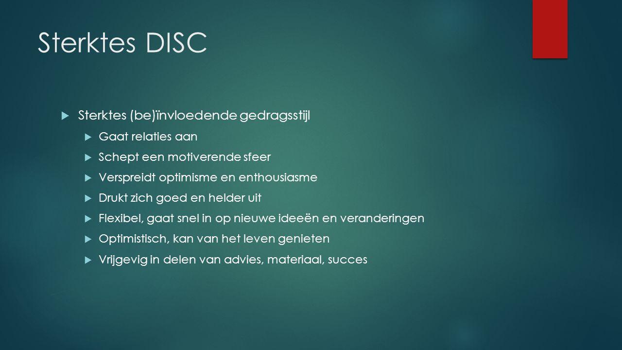 Sterktes DISC  Sterktes (be)ïnvloedende gedragsstijl  Gaat relaties aan  Schept een motiverende sfeer  Verspreidt optimisme en enthousiasme  Druk