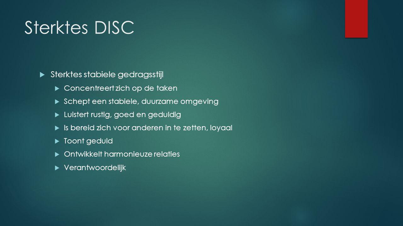 Sterktes DISC  Sterktes stabiele gedragsstijl  Concentreert zich op de taken  Schept een stabiele, duurzame omgeving  Luistert rustig, goed en ged