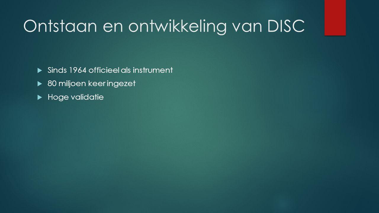 Ontstaan en ontwikkeling van DISC  Sinds 1964 officieel als instrument  80 miljoen keer ingezet  Hoge validatie