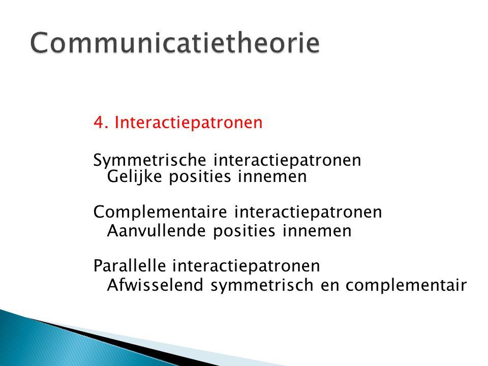 4. Interactiepatronen Symmetrische interactiepatronen Gelijke posities innemen Complementaire interactiepatronen Aanvullende posities innemen Parallel