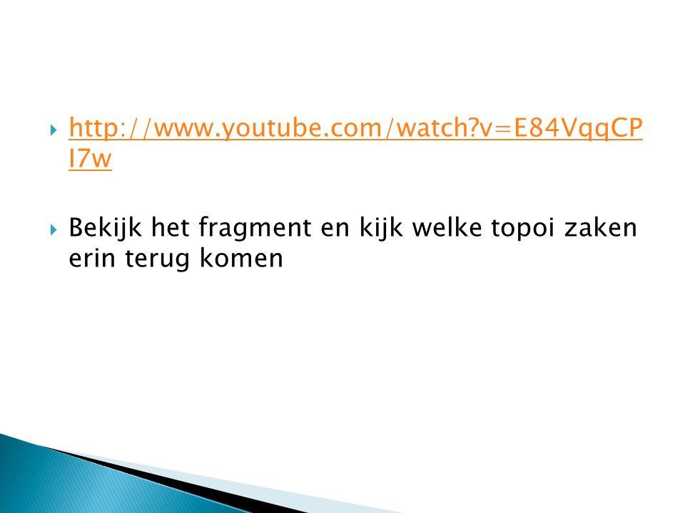  http://www.youtube.com/watch?v=E84VqqCP I7w http://www.youtube.com/watch?v=E84VqqCP I7w  Bekijk het fragment en kijk welke topoi zaken erin terug k